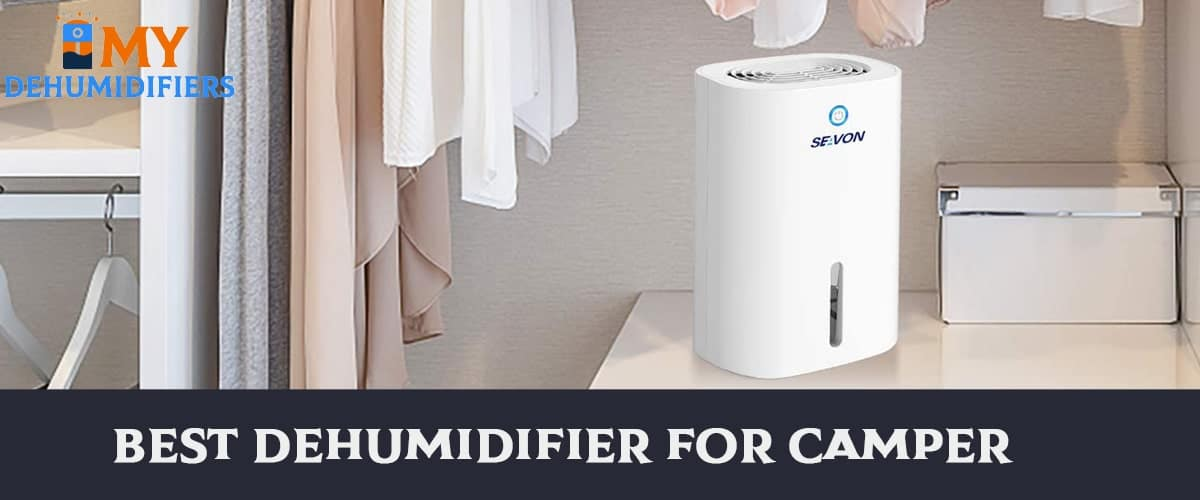 Best Dehumidifier For Camper: 7 Models You Must Consider In 2021.