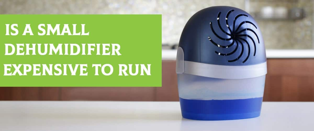 Is A Small Dehumidifier Expensive To Run?