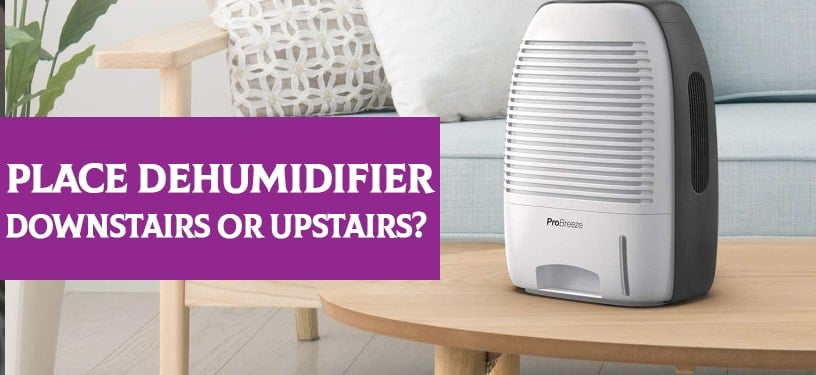 Place Dehumidifier Downstairs or Upstairs