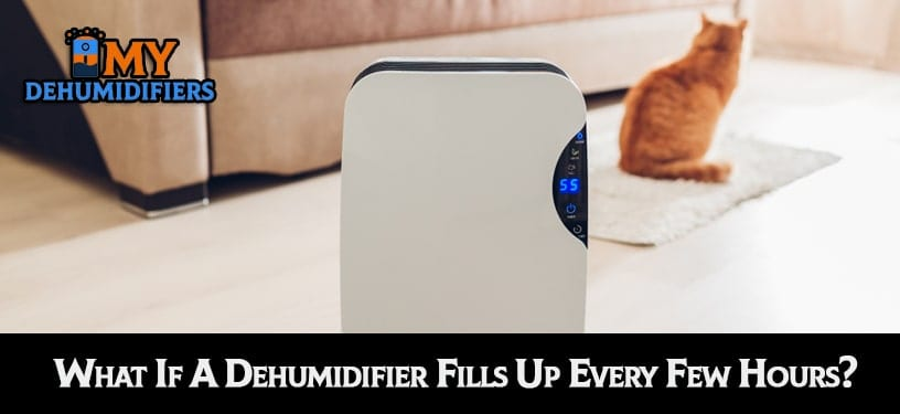 What If A Dehumidifier Fills Up Every Few Hours